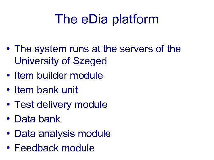 The e. Dia platform • The system runs at the servers of the University