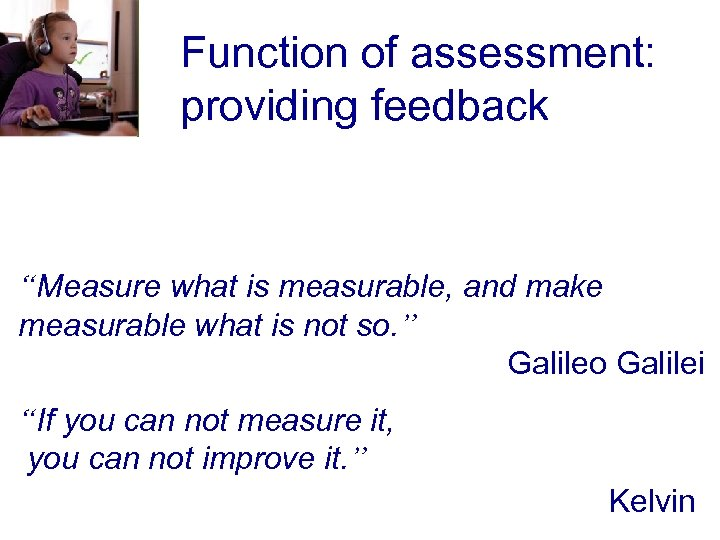 "Function of assessment: providing feedback ""Measure what is measurable, and make measurable what is"