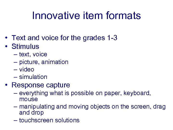 Innovative item formats • Text and voice for the grades 1 -3 • Stimulus