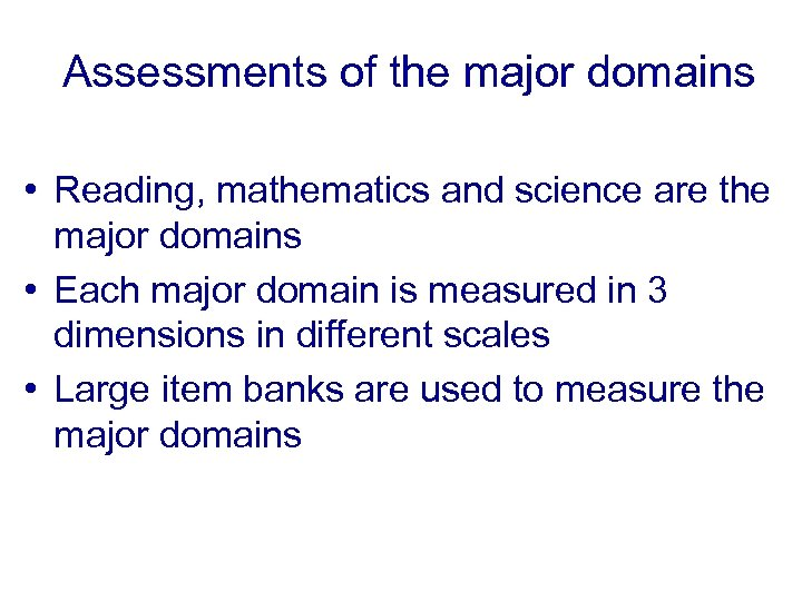Assessments of the major domains • Reading, mathematics and science are the major domains