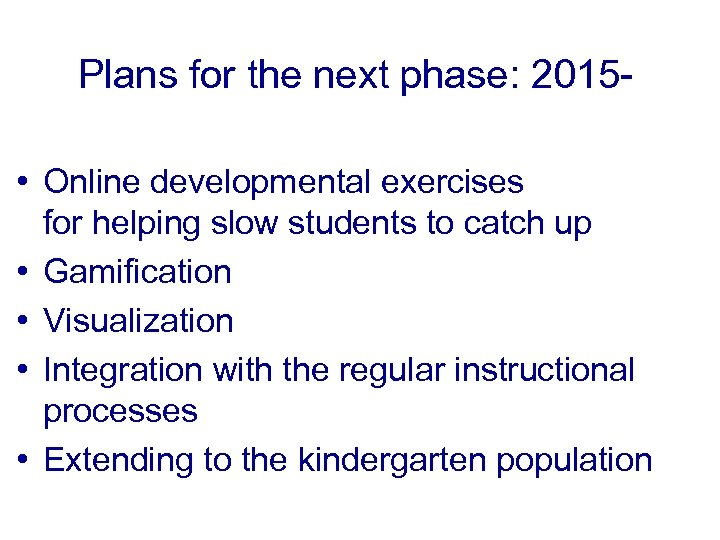 Plans for the next phase: 2015 • Online developmental exercises for helping slow students