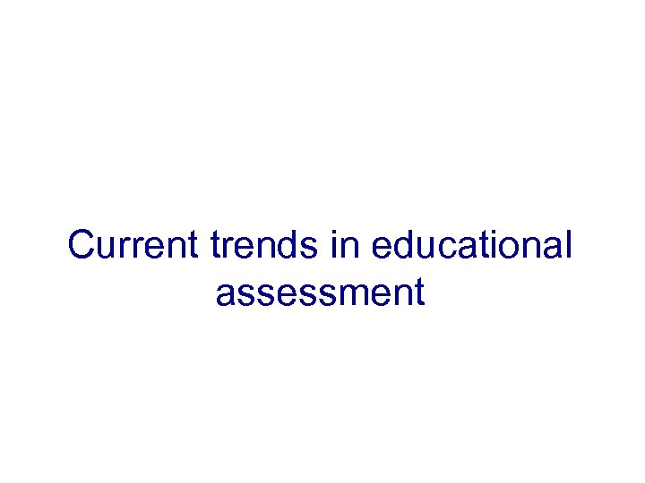 Current trends in educational assessment