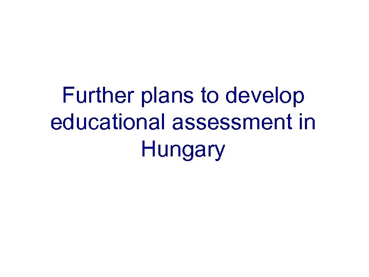 Further plans to develop educational assessment in Hungary