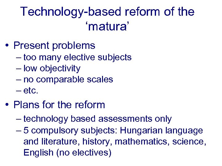 Technology-based reform of the 'matura' • Present problems – too many elective subjects –