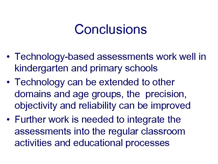 Conclusions • Technology-based assessments work well in kindergarten and primary schools • Technology can