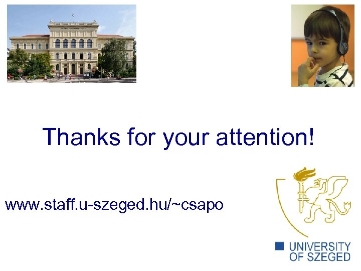 Thanks for your attention! www. staff. u-szeged. hu/~csapo