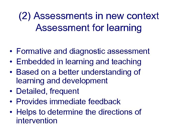 (2) Assessments in new context Assessment for learning • Formative and diagnostic assessment •