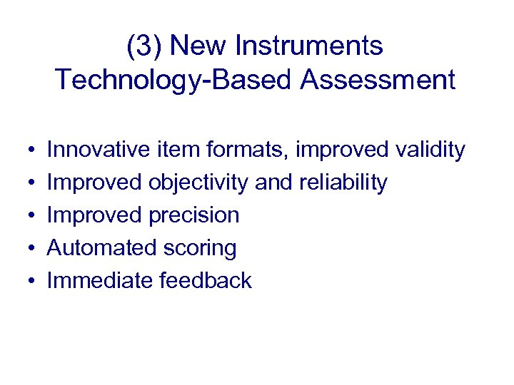 (3) New Instruments Technology-Based Assessment • • • Innovative item formats, improved validity Improved