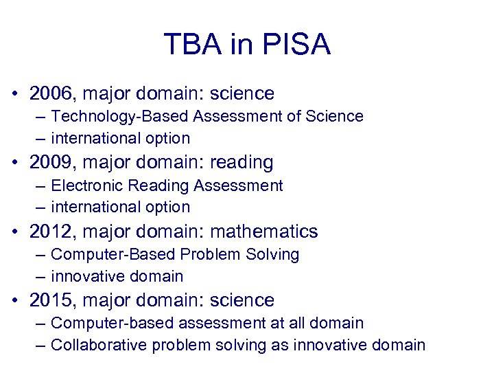 TBA in PISA • 2006, major domain: science – Technology-Based Assessment of Science –