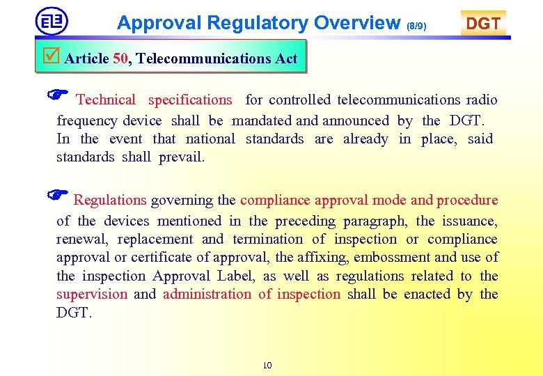 Approval Regulatory Overview (8/9) DGT Article 50, Telecommunications Act Technical specifications for controlled telecommunications