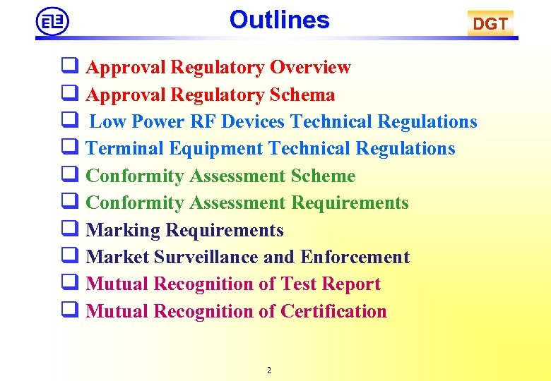 Outlines DGT Approval Regulatory Overview Approval Regulatory Schema Low Power RF Devices Technical Regulations