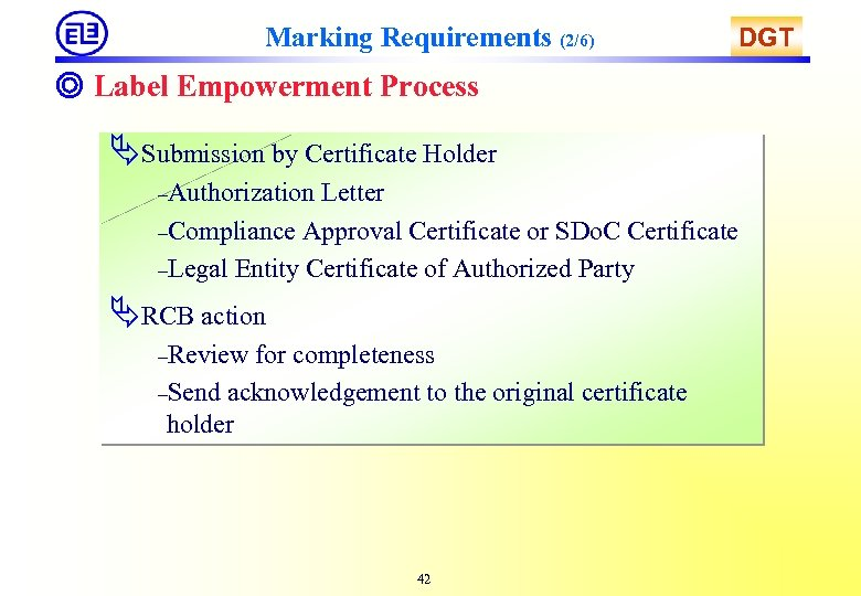 Marking Requirements (2/6) DGT ◎ Label Empowerment Process ÄSubmission by Certificate Holder –Authorization Letter