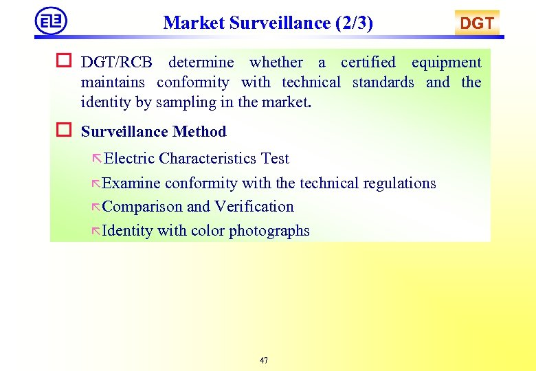 Market Surveillance (2/3) DGT o DGT/RCB determine whether a certified equipment maintains conformity with