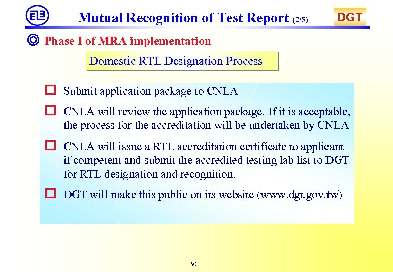 Mutual Recognition of Test Report (2/5) DGT ◎ Phase I of MRA implementation Domestic