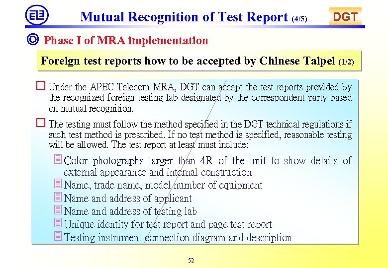Mutual Recognition of Test Report (4/5) DGT ◎ Phase I of MRA implementation Foreign