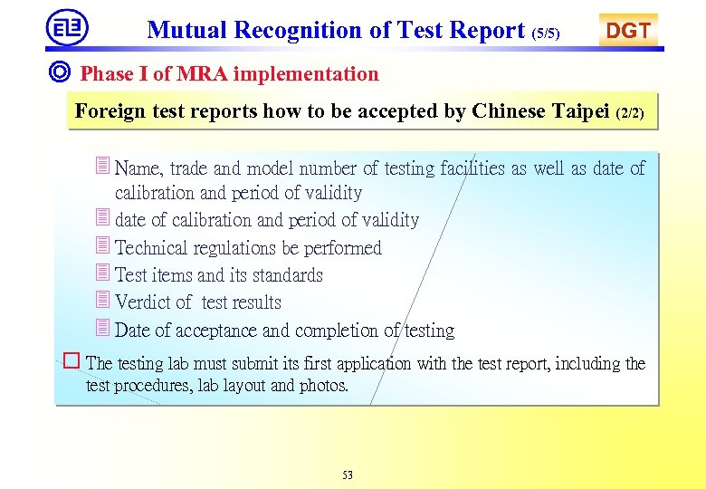 Mutual Recognition of Test Report (5/5) DGT ◎ Phase I of MRA implementation Foreign