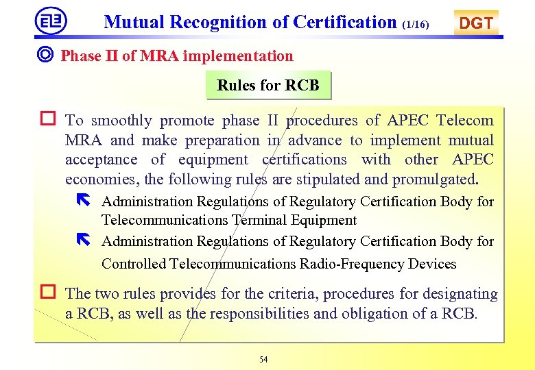 Mutual Recognition of Certification (1/16) DGT ◎ Phase II of MRA implementation Rules for