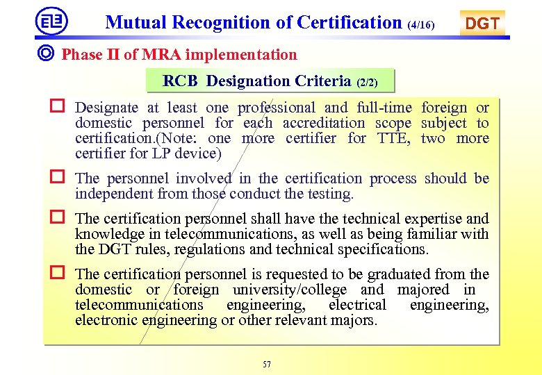 Mutual Recognition of Certification (4/16) DGT ◎ Phase II of MRA implementation RCB Designation
