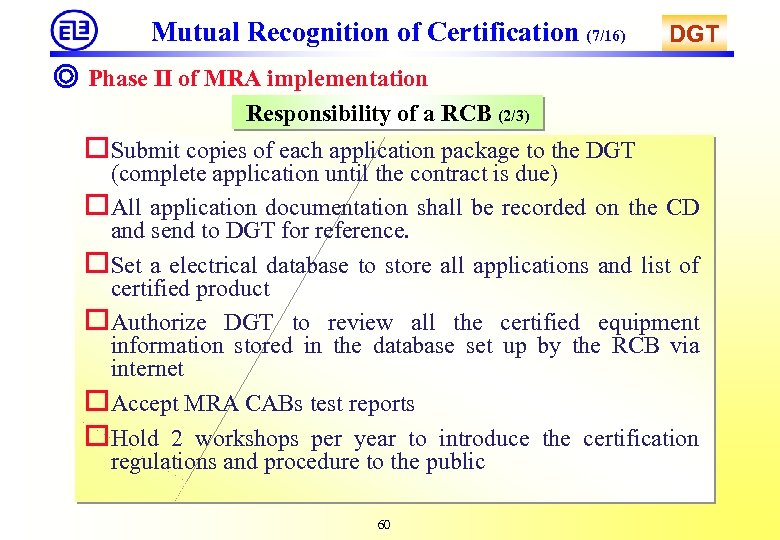 Mutual Recognition of Certification (7/16) DGT ◎ Phase II of MRA implementation Responsibility of