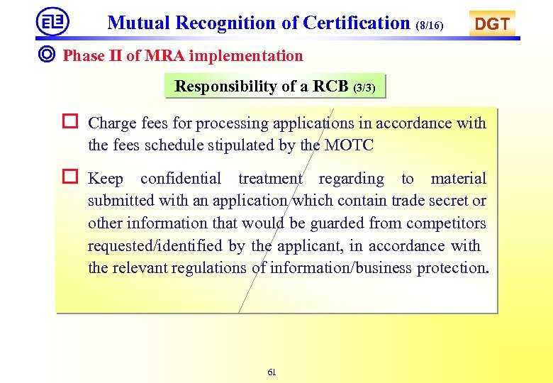 Mutual Recognition of Certification (8/16) DGT ◎ Phase II of MRA implementation Responsibility of