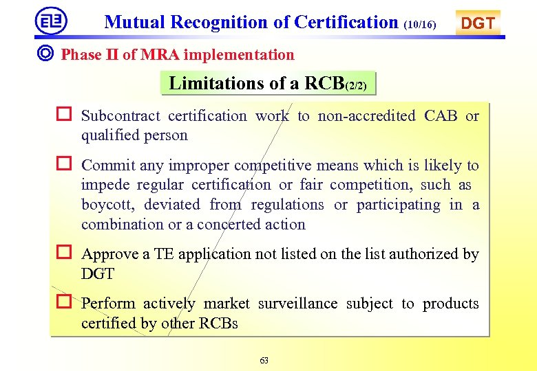 Mutual Recognition of Certification (10/16) DGT ◎ Phase II of MRA implementation Limitations of