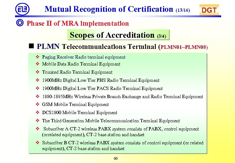 Mutual Recognition of Certification (13/16) DGT ◎ Phase II of MRA implementation Scopes of