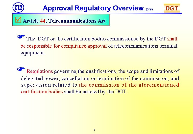 Approval Regulatory Overview (5/9) DGT Article 44, Telecommunications Act The DGT or the certification