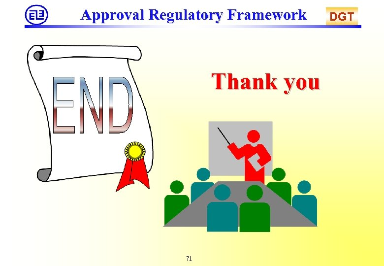 Approval Regulatory Framework Thank you 71 DGT