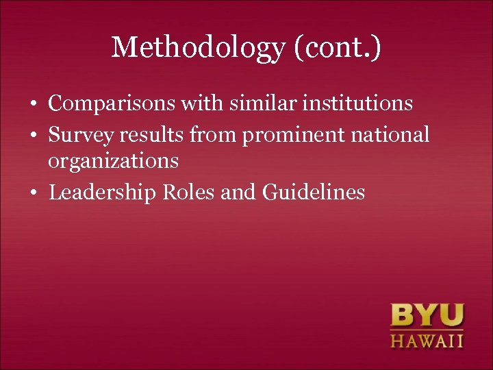 Methodology (cont. ) • Comparisons with similar institutions • Survey results from prominent national