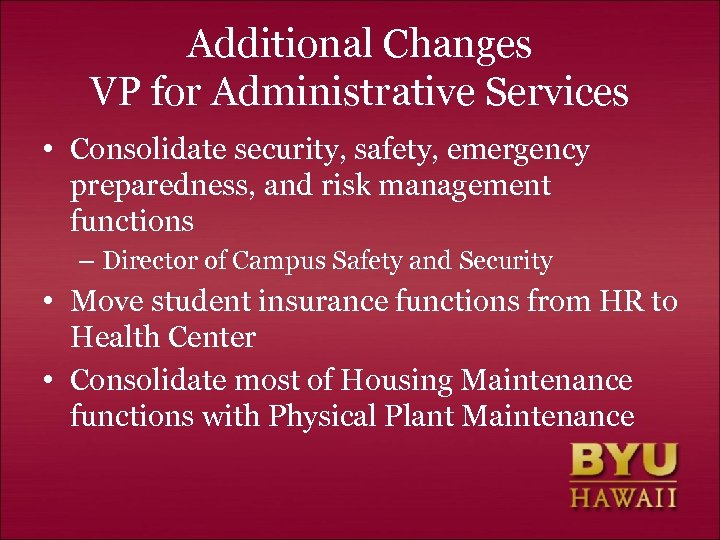 Additional Changes VP for Administrative Services • Consolidate security, safety, emergency preparedness, and risk