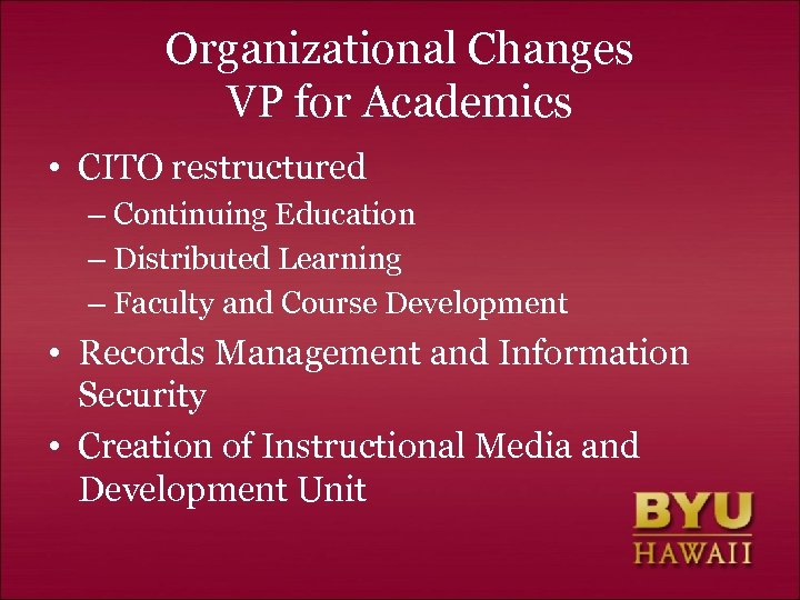 Organizational Changes VP for Academics • CITO restructured – Continuing Education – Distributed Learning