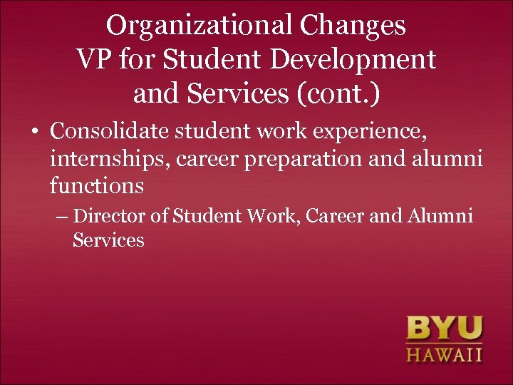Organizational Changes VP for Student Development and Services (cont. ) • Consolidate student work