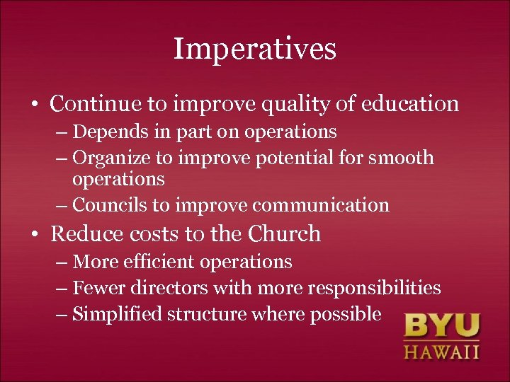Imperatives • Continue to improve quality of education – Depends in part on operations