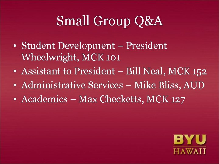 Small Group Q&A • Student Development – President Wheelwright, MCK 101 • Assistant to