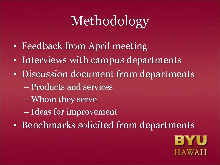 Methodology • Feedback from April meeting • Interviews with campus departments • Discussion document