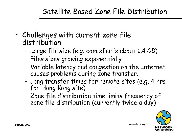 Satellite Based Zone File Distribution • Challenges with current zone file distribution – Large