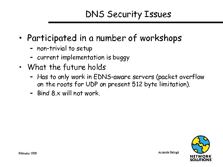 DNS Security Issues • Participated in a number of workshops – non-trivial to setup
