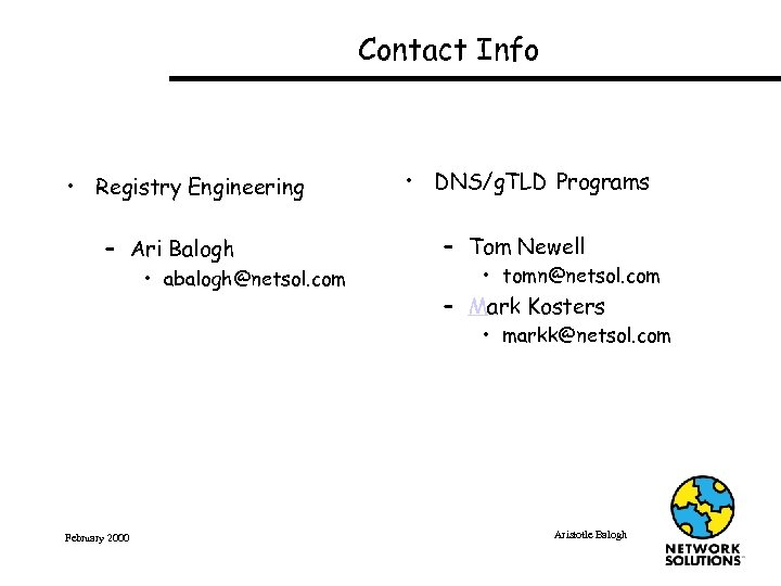 Contact Info • Registry Engineering – Ari Balogh • abalogh@netsol. com • DNS/g. TLD