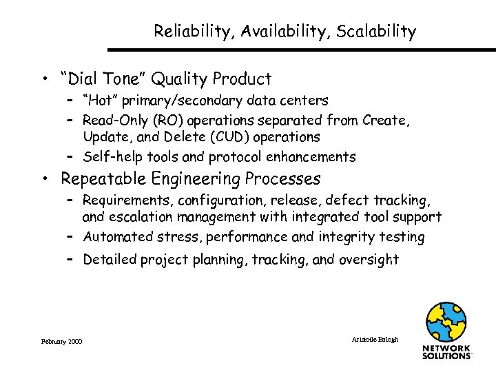 "Reliability, Availability, Scalability • ""Dial Tone"" Quality Product – ""Hot"" primary/secondary data centers –"