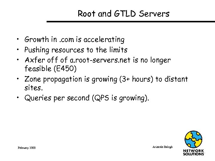 Root and GTLD Servers • Growth in. com is accelerating • Pushing resources to