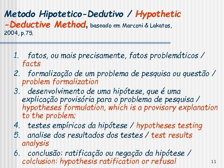 Metodo Hipotetico-Dedutivo / Hypothetic -Deductive Method, baseado em Marconi & Lakatos, 2004, p. 75.