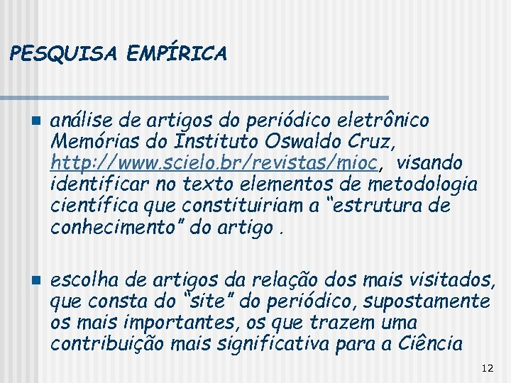 PESQUISA EMPÍRICA n n análise de artigos do periódico eletrônico Memórias do Instituto Oswaldo