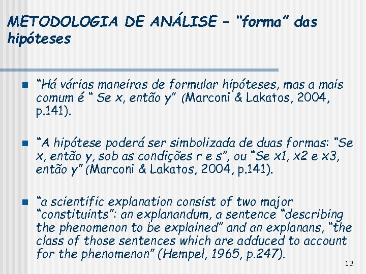 """METODOLOGIA DE ANÁLISE – """"forma"""" das hipóteses n n n """"Há várias maneiras de"""