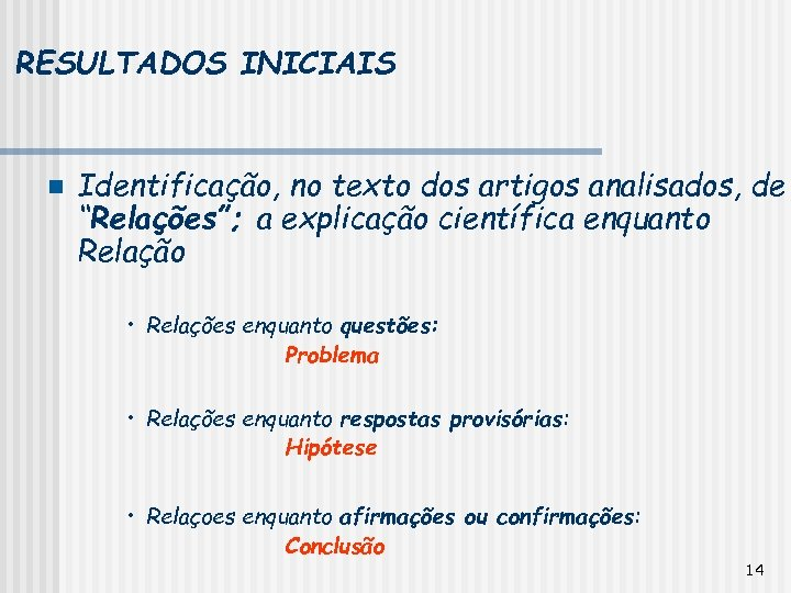 """RESULTADOS INICIAIS n Identificação, no texto dos artigos analisados, de """"Relações""""; a explicação científica"""