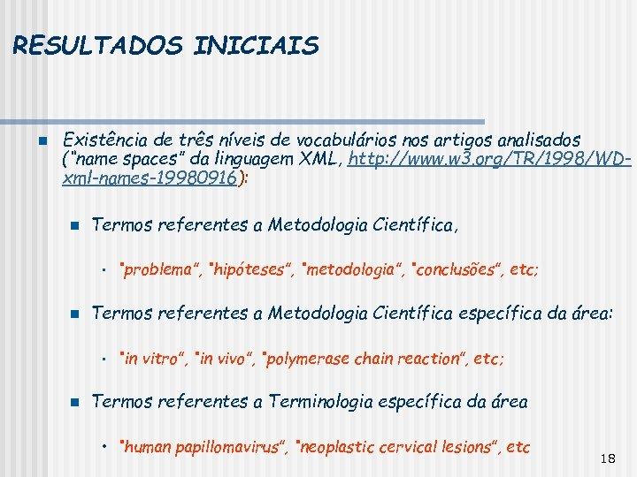 """RESULTADOS INICIAIS n Existência de três níveis de vocabulários nos artigos analisados (""""name spaces"""""""