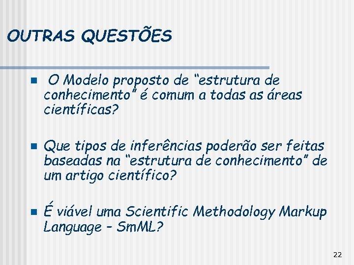 """OUTRAS QUESTÕES n n n O Modelo proposto de """"estrutura de conhecimento"""" é comum"""
