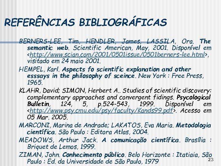 REFERÊNCIAS BIBLIOGRÁFICAS BERNERS-LEE, Tim, HENDLER, James, LASSILA, Ora. The semantic web. Scientific American, May,