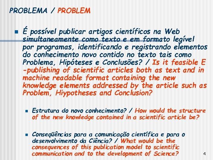 PROBLEMA / PROBLEM n É possível publicar artigos científicos na Web simultaneamente como texto