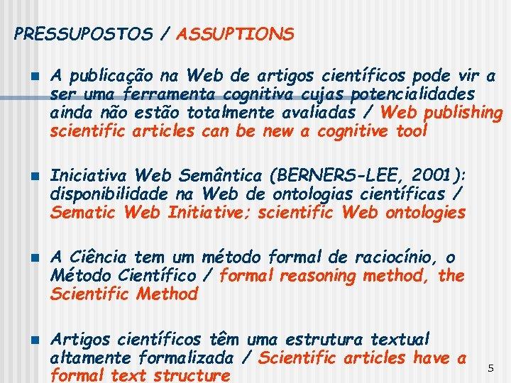 PRESSUPOSTOS / ASSUPTIONS n n A publicação na Web de artigos científicos pode vir