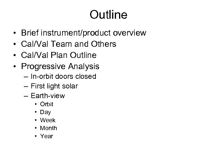 Outline • • Brief instrument/product overview Cal/Val Team and Others Cal/Val Plan Outline Progressive